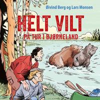 Helt vilt - på tur i bjørneland - Lars Monsen,Øivind Berg