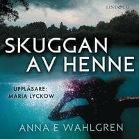 Skuggan av henne - Anna E. Wahlgren
