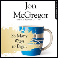 So Many Ways to Begin - Jon McGregor