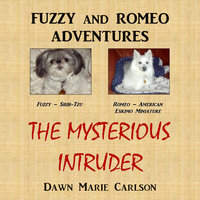Fuzzy and Romeo Adventures - The Mysterious Intruder - Dawn Marie Carlson