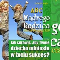 ABC Mądrego Rodzica: Droga do Sukcesu - Jolanta Gajda