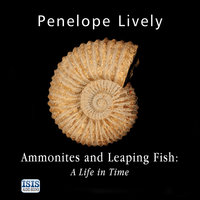 Ammonites and Leaping Fish: A Life in Time - Penelope Lively