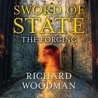 Sword of State - The Forging - Richard Woodman