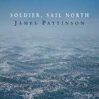 Soldier, Sail North - James Pattinson