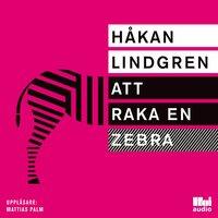 Att raka en zebra - Håkan Lindgren