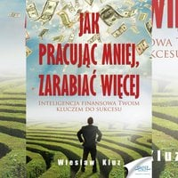 Jak pracując mniej, zarabiać więcej - Wiesław Kluz