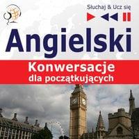 Angielski. Konwersacje dla początkujących: Start talking (Poziom A1-A2 – Słuchaj & Ucz się) - Dorota Guzik