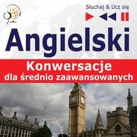 Angielski. Konwersacje dla średnio zaawansowanych: Keep talking (Poziom B1-B2 – Słuchaj & Ucz się) - Dorota Guzik