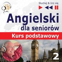 Angielski dla seniorów. Kurs podstawowy: Część 2. Życie codzienne – Słuchaj & Ucz się - Dorota Guzik