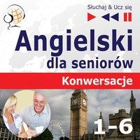 Angielski dla seniorów. Konwersacje: Pakiet części 1-6 – Słuchaj & Ucz się - Dorota Guzik