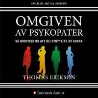 Omgiven av psykopater : Så undviker du att bli utnyttjad av andra - Thomas Erikson