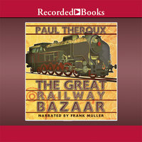 The Great Railway Bazaar - Paul Theroux