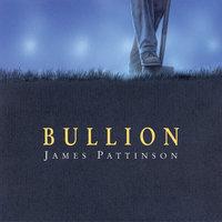 Bullion - James Pattinson
