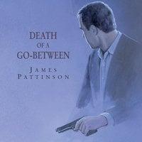 Death of a GoBetween - James Pattinson