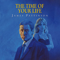 The Time of Your Life - James Pattinson