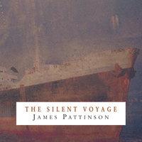 The Silent Voyage - James Pattinson
