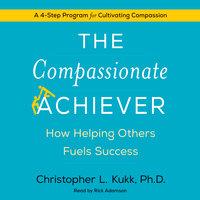 The Compassionate Achiever - Christopher L. Kukk