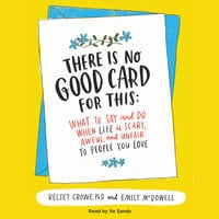 There Is No Good Card for This - Kelsey Crowe,Emily McDowell