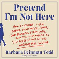 Pretend I'm Not Here - Barbara Feinman Todd
