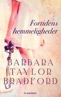 Fortidens hemmeligheder - Barbara Taylor Bradford