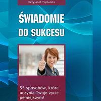 Świadomie do sukcesu - Krzysztof Trybulski