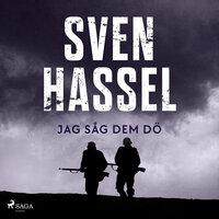 Jag såg dem dö - Sven Hassel