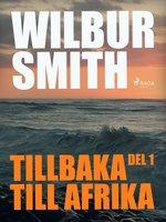 Tillbaka till Afrika del 1 - Wilbur Smith