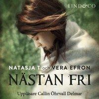 Nästan fri: En sann historia - Vera Efron, Natasja T.