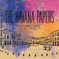 The Havana Papers - Michael Daly