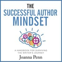 The Successful Author Mindset - A Handbook for Surviving the Writer's Journey - Joanna Penn