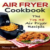 Air Fryer Cookbook - The Top 48 Air Fryer Recipes - Nancy Ross