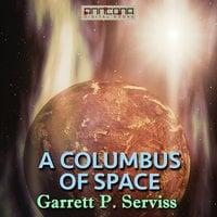 A Columbus of Space - Garrett P. Serviss