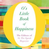 O's Little Book of Happiness - The Editors of O, the Oprah Magazine