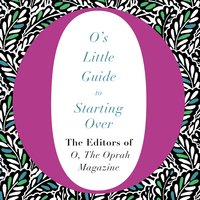 O's Little Guide to Starting Over - The Editors of O, the Oprah Magazine