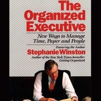 The Organized Executive: New Ways to Manage Time, Paper and People - Stephanie Winston