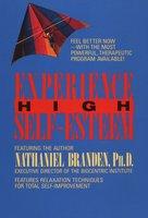 Experience High Self-Esteem - Nathaniel PhD Branden, Ph.d. Branden