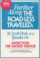 Further Along the Road Less Traveled: Addiction, the Sacred Disease - M. Scott Peck