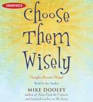 Choose Them Wisely: Thoughts Become Things! - Mike Dooley