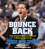 Bounce Back: Overcoming Setbacks to Succeed in Business and in Life - John Calipari