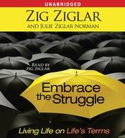Embrace the Struggle: Living Life on Life's Terms - Zig Ziglar, Julie Ziglar Norman