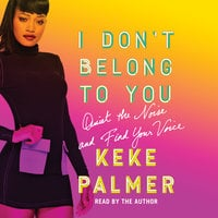 I Don't Belong to You: Quiet the Noise and Find Your Voice - Keke Palmer