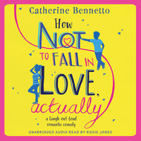 How Not to Fall in Love, Actually - Catherine Bennetto