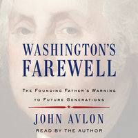 Washington's Farewell: The Founding Father's Warning to Future Generations - John Avlon