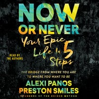 Now or Never: Your Epic Life in 5 Steps - Preston Smiles,Alexi Panos