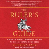 The Ruler's Guide: China's Greatest Emperor and His Timeless Secrets of Success - Chinghua Tang