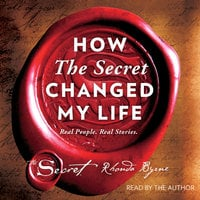 How The Secret Changed My Life: Real People. Real Stories. - Rhonda Byrne