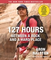 127 Hours Movie Tie- In: Between a Rock and a Hard Place - Aron Ralston