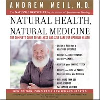 Natural Health, Natural Medicine: The Complete Guide to Wellness and Self-Care for Optimum Health - Andrew Weil (M.D.)
