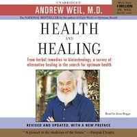 Health and Healing: The Philosophy of Integrative Medicine and Optimum Health - Andrew Weil (M.D.)