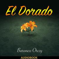 El Dorado - Further Adventures of the Scarlet Pimpernel - Baroness Orczy